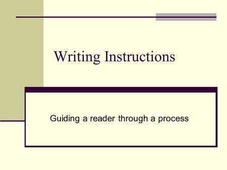 Writing Instructions Guiding a reader through a process.