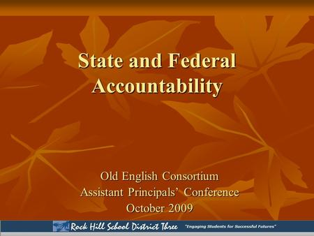 State and Federal Accountability Old English Consortium Assistant Principals' Conference October 2009.