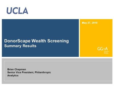 May 27, 2010 DonorScape Wealth Screening Summary Results Brian Chapman Senior Vice President, Philanthropic Analytics.