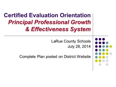 Principal Professional Growth & Effectiveness System Certified Evaluation Orientation Principal Professional Growth & Effectiveness System LaRue County.