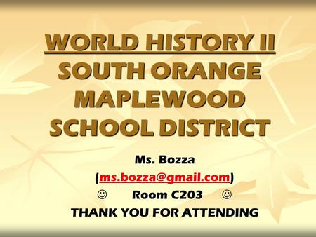 WORLD HISTORY II SOUTH ORANGE MAPLEWOOD SCHOOL DISTRICT Ms. Bozza  Room C203 Room C203 THANK YOU FOR ATTENDING.