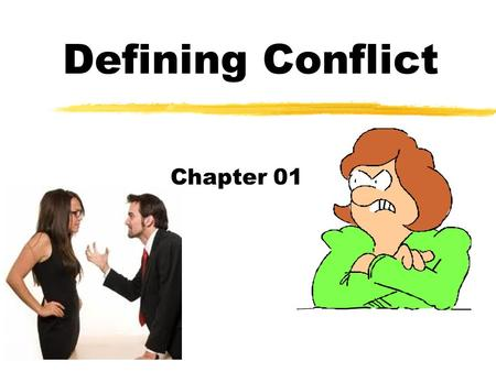 Defining Conflict Chapter 01. Define Conflict z Conflict is a struggle between two or more forces that creates a tension that must be resolved z a state.