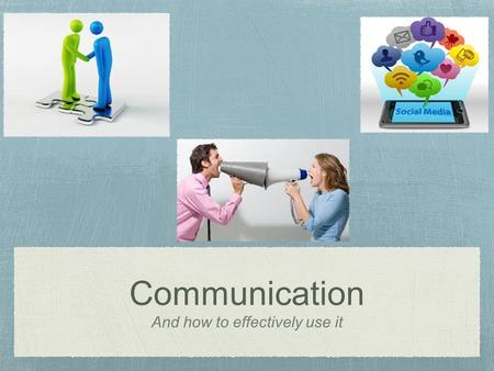 Communication And how to effectively use it. Introduction https://www.youtube.com/watch?v=32WjO7IiHpI https://www.youtube.com/watch?v=77K-iXlRVhw.