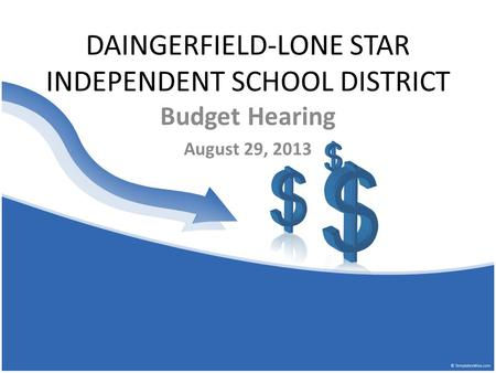 DAINGERFIELD-LONE STAR INDEPENDENT SCHOOL DISTRICT Budget Hearing August 29, 2013.