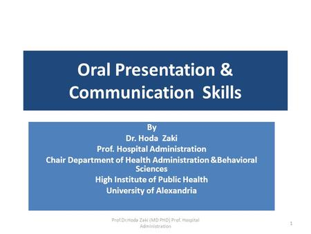 Oral Presentation & Communication Skills By Dr. Hoda Zaki Prof. Hospital Administration Chair Department of Health Administration &Behavioral Sciences.