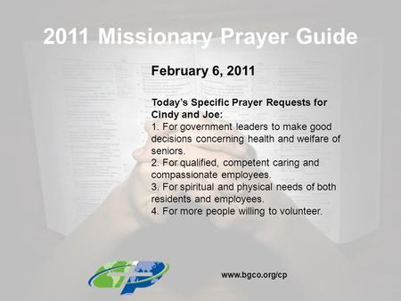 2011 Missionary Prayer Guide February 6, 2011 Today's Specific Prayer Requests for Cindy and Joe: 1. For government leaders to make good decisions concerning.