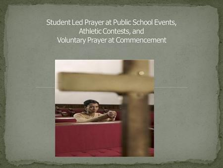 Is it legal to have student led prayer at public school events, athletic contests, and voluntary prayer at commencement? The answer-- Yes! No! It all.
