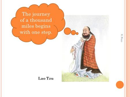 E. Napp The journey of a thousand miles begins with one step. Lao Tzu.