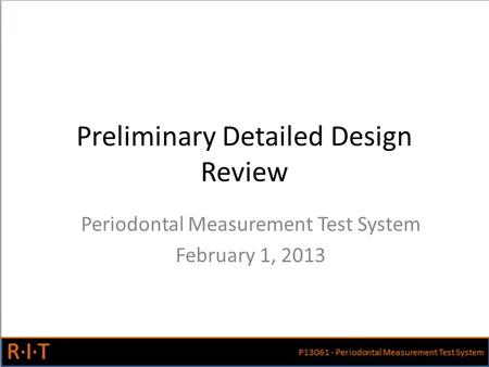 Preliminary Detailed Design Review Periodontal Measurement Test System February 1, 2013.