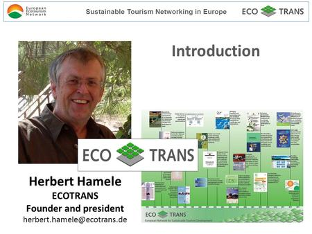 Introduction Herbert Hamele ECOTRANS Founder and president Sustainable Tourism Networking in Europe.