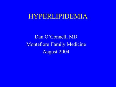 HYPERLIPIDEMIA Dan O'Connell, MD Montefiore Family Medicine August 2004.