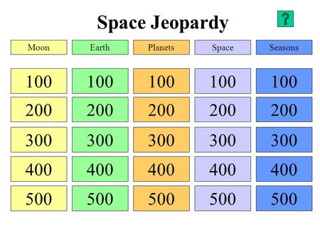 Space Jeopardy 100 200 300 400 500 100 200 300 400 500 100 200 300 400 500 100 200 300 400 500 100 200 300 400 500 MoonEarthPlanetsSpaceSeasons.
