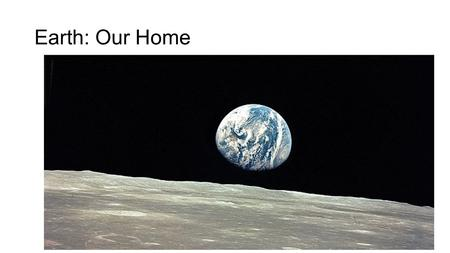 Earth: Our Home. Earth Bio/Facts Diameter: 12,742 km Relative Mass (Earth = 1): 1 Density (kg/m 3 ): 5220 Distance from Sun (AU): 1 Length of Day: 24.