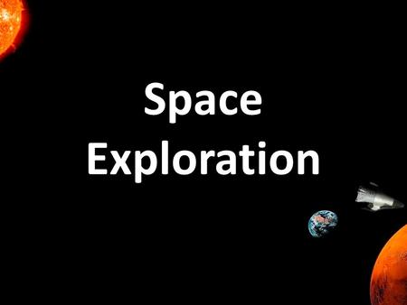 Space Exploration. Space Travel Write down as many things as you can think of that a space explorer would need to survive in space.