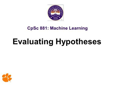 CpSc 881: Machine Learning Evaluating Hypotheses.