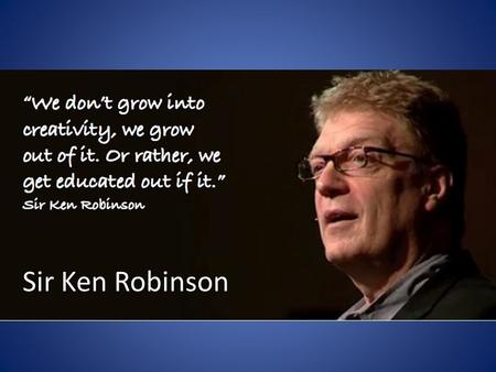 Sir Ken Robinson. 1950: Born in Liverpool, England to working class family (6 siblings) 1954: Contracted polio at age 6 and attended a special needs school.