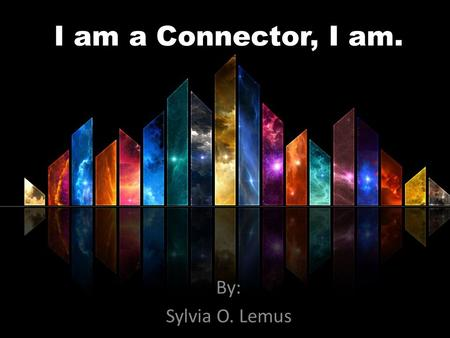 I am a Connector, I am. By: Sylvia O. Lemus. Write down your BIGGEST Problem Worry Concern Anxiety Distress Fear What Concerns you the most…..