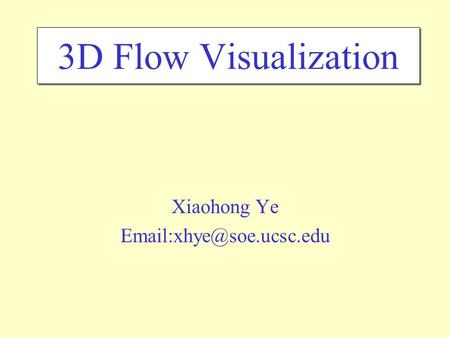 3D Flow Visualization Xiaohong Ye