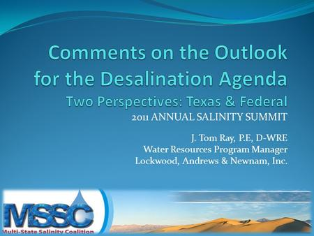 2011 ANNUAL SALINITY SUMMIT J. Tom Ray, P.E, D-WRE Water Resources Program Manager Lockwood, Andrews & Newnam, Inc.