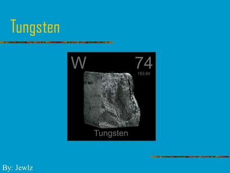 Tungsten by brittanee mccloe period 7 by brittanee mccloe - Tungsten symbol periodic table ...