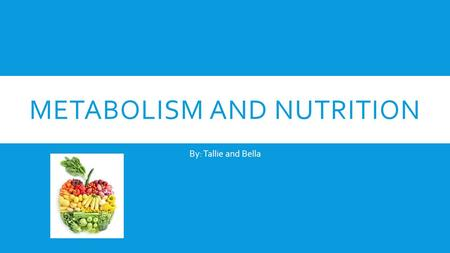 METABOLISM AND NUTRITION By: Tallie and Bella. VOCAB  Acetyl-CoA: A molecule formed from pruvic acid in the mitochondria when oxygen is present; a key.