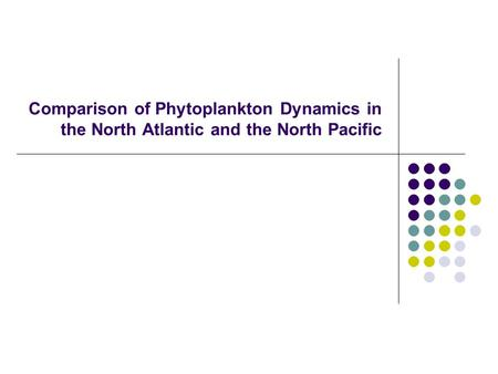 Comparison of Phytoplankton Dynamics in the North Atlantic and the North Pacific.