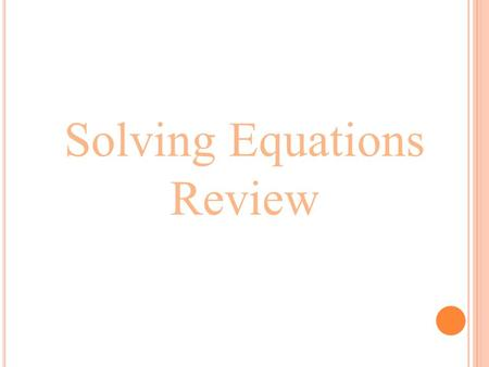 Solving Equations Review Solve each equation. Then CHECK!!! 1.) 2.) 3.) 4.)