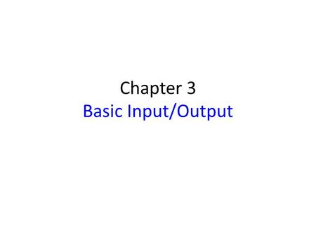 Chapter 3 Basic Input/Output. Chapter Outline Basic I/O capabilities of computers I/O device interfaces Memory-mapped I/O registers Program-controlled.