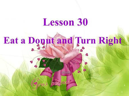 Lesson 30 Eat a Donut and Turn Right Preparation ( 预习 )
