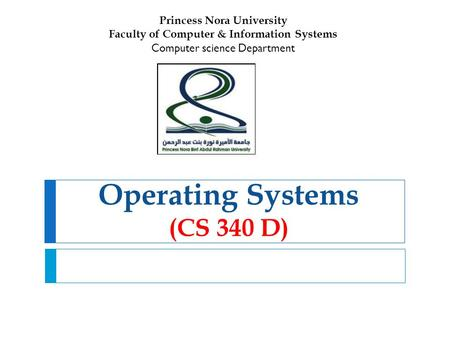 Operating Systems (CS 340 D) Princess Nora University Faculty of Computer & Information Systems Computer science Department.