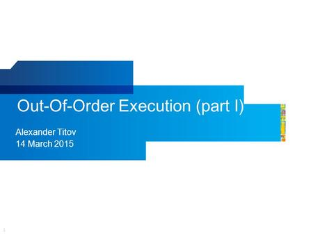 1 Out-Of-Order Execution (part I) Alexander Titov 14 March 2015.