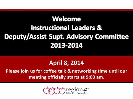 April 8, 2014 Please join us for coffee talk & <strong>networking</strong> time until our meeting officially starts at 9:00 am.