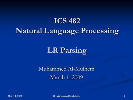 March 1, 2009 Dr. Muhammed Al-Mulhem 1 ICS 482 Natural Language Processing LR Parsing Muhammed Al-Mulhem March 1, 2009.