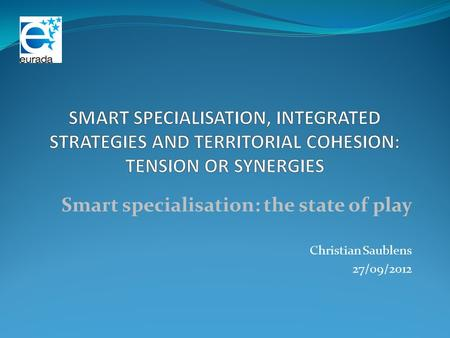Smart specialisation: the state of play Christian Saublens 27/09/2012