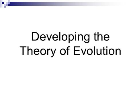 "Developing the Theory of Evolution. Evolution is the core theme of biology ""Nothing in biology makes sense except in the light of evolution"" Theodosius."