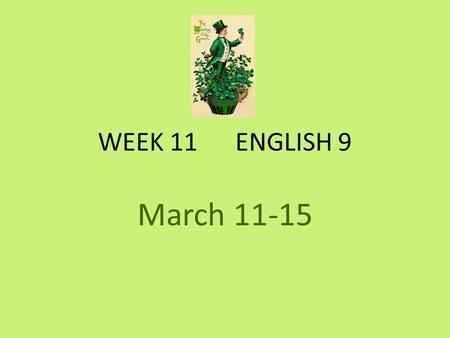 WEEK 11 ENGLISH 9 March 11-15. Monday Week 10 March 11-15 Vocabulary 22 Collect Essays & The Pearl books Permission slips for Shakespeare's Macbeth Writing: