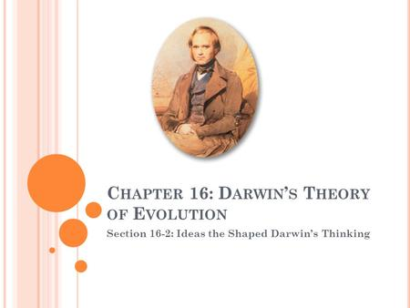 C HAPTER 16: D ARWIN ' S T HEORY OF E VOLUTION Section 16-2: Ideas the Shaped Darwin's Thinking.