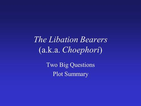 The Libation Bearers (a.k.a. Choephori)