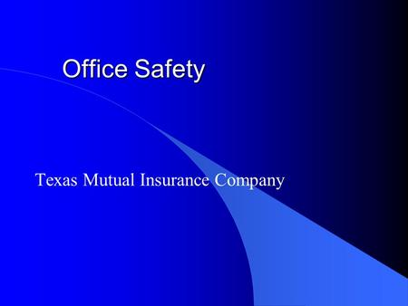 "Office Safety Texas Mutual Insurance Company. Introduction l Common Assumption: –""offices have no hazards"" and /or ""office workers do not have injuries"""