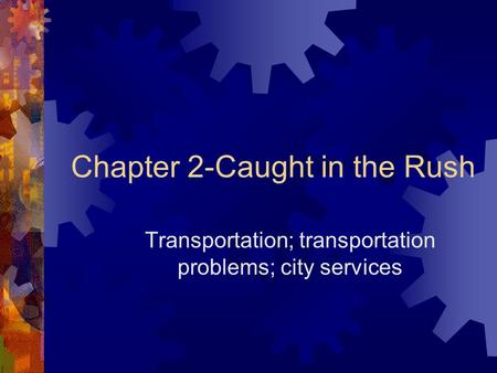 Chapter 2-Caught in the Rush Transportation; transportation problems; city services.