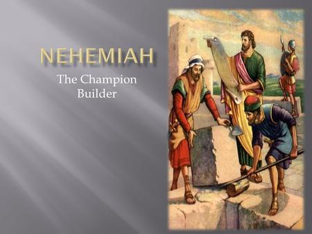 The Champion Builder 1.  In the history of the nation of Israel, after the golden reigns of David and Solomon, for the following 325 years there had.