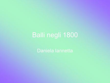 Balli negli 1800 Daniela Iannetta. La Volta The Volta is known as a Renaissane Dance which is claimed to come from both Italy and France. It was the first.