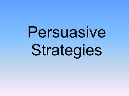 "Persuasive Strategies Questions/Main Ideas What is Persuasion? What is a ""claim?"""