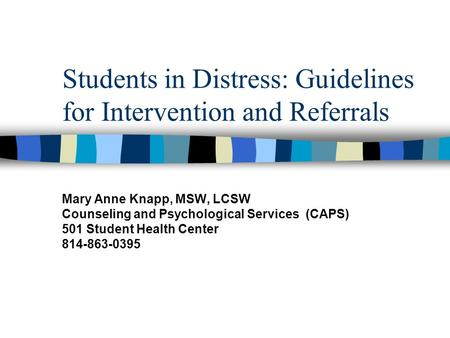 Students in Distress: Guidelines for Intervention and Referrals Mary Anne Knapp, MSW, LCSW Counseling and Psychological Services (CAPS) 501 Student Health.