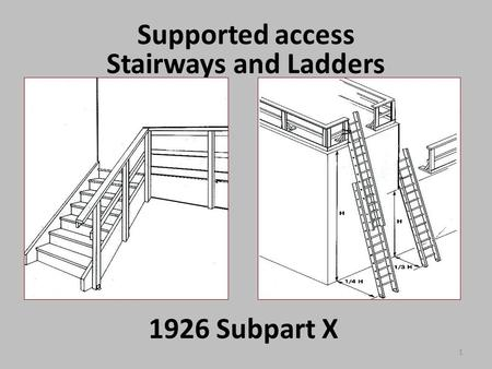 1 Supported access Stairways and Ladders 1926 Subpart X.