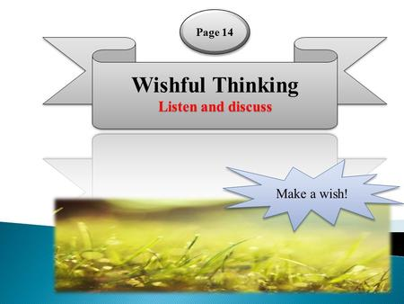 Wishful Thinking Listen and discuss Page 14 Make a wish!