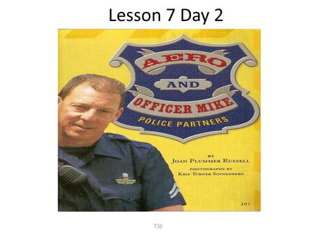 Lesson 7 Day 2 T38. What questions would you like to ask a police officer? I would ask a police officer _________. T138.