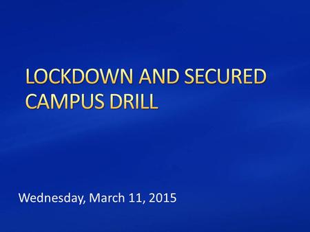 Wednesday, March 11, 2015. In a few minutes, you will practice a Lockdown Drill. While you are practicing, the Santa Ana School Police are practicing.