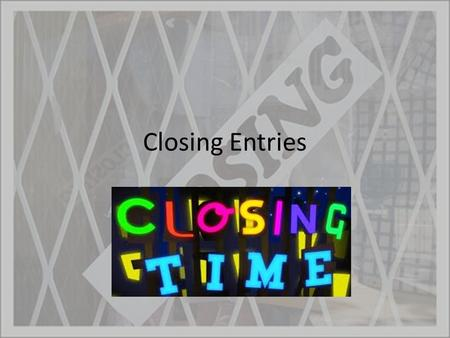 Closing Entries. Reminder For those that were not here on Friday, please remember that your third major test is on THURSDAY or FRIDAY (depending on Assembly)