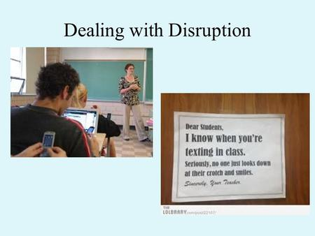 "Dealing with Disruption. Two Types of ""Problem Students"" Students WITH problems – What kinds of ""problems"" do students bring with them to our classroom?"